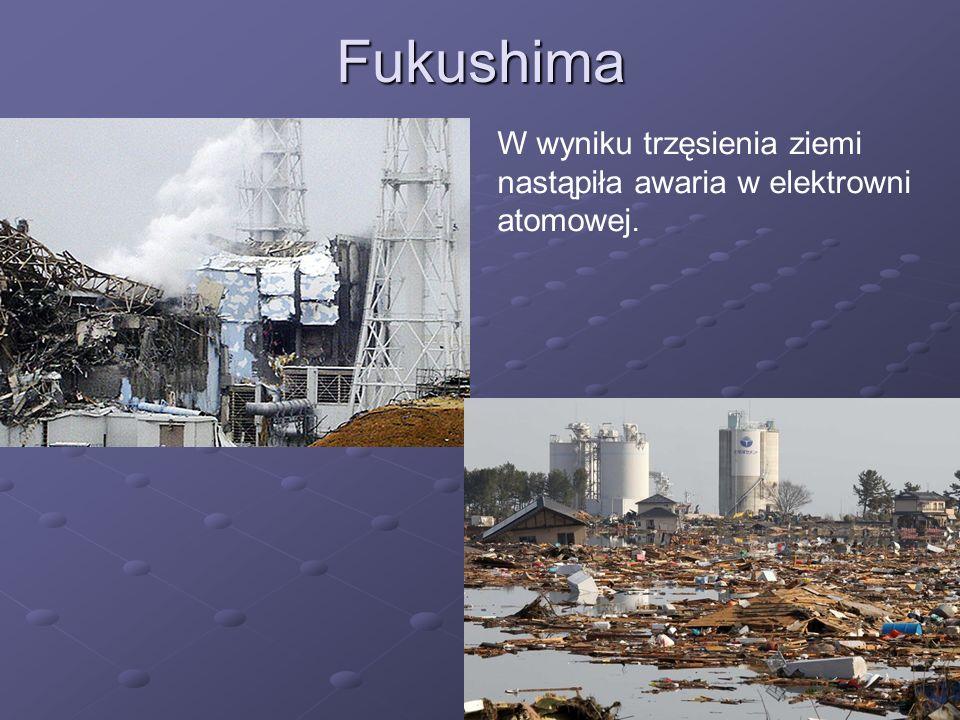 5Fukushima W wyniku trzęsienia ziemi nastąpiła awaria w elektrowni atomowej.