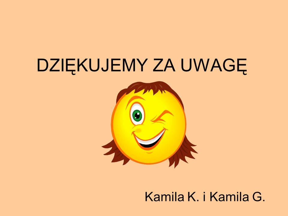 DZIĘKUJEMY ZA UWAGĘ Kamila K. i Kamila G.