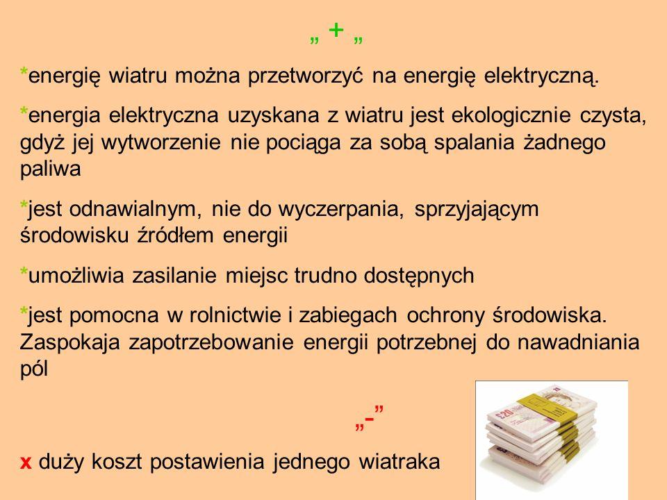 + *energię wiatru można przetworzyć na energię elektryczną. *energia elektryczna uzyskana z wiatru jest ekologicznie czysta, gdyż jej wytworzenie nie