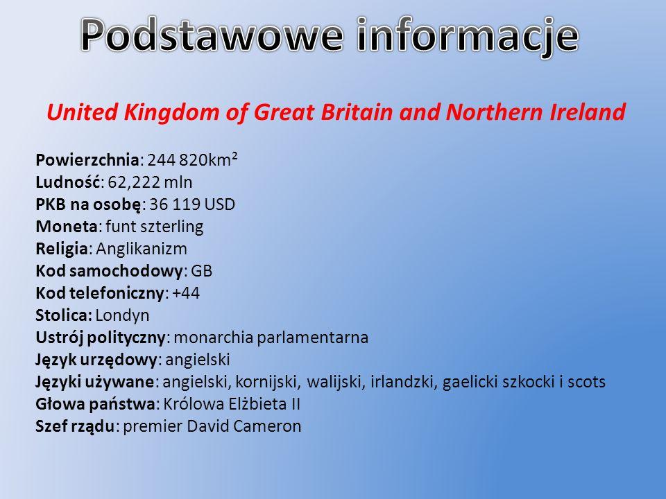 United Kingdom of Great Britain and Northern Ireland Powierzchnia: 244 820km² Ludność: 62,222 mln PKB na osobę: 36 119 USD Moneta: funt szterling Reli