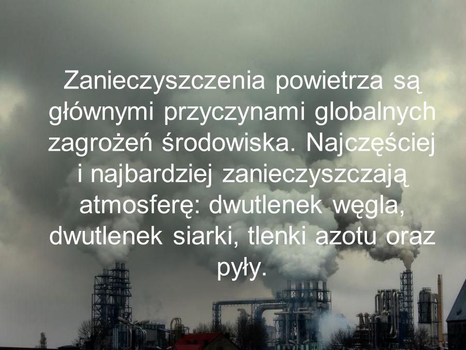 Zanieczyszczenia powietrza są głównymi przyczynami globalnych zagrożeń środowiska. Najczęściej i najbardziej zanieczyszczają atmosferę: dwutlenek węgl