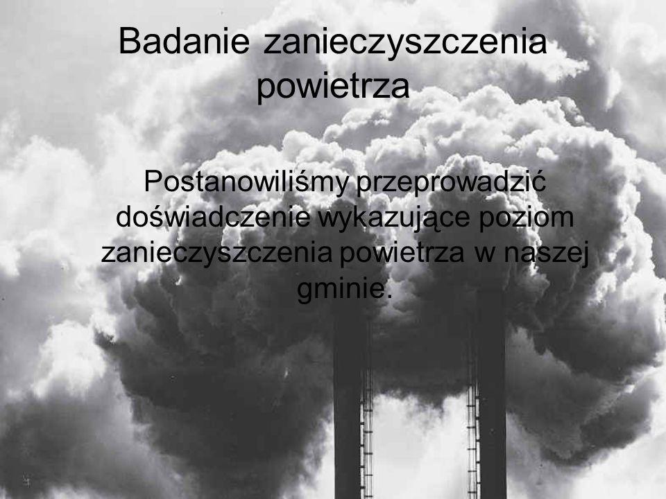 Badanie zanieczyszczenia powietrza Postanowiliśmy przeprowadzić doświadczenie wykazujące poziom zanieczyszczenia powietrza w naszej gminie.