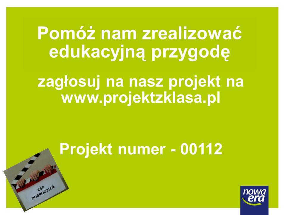 zagłosuj na nasz projekt na www.projektzklasa.pl Projekt numer - 00112 Pomóż nam zrealizować edukacyjną przygodę