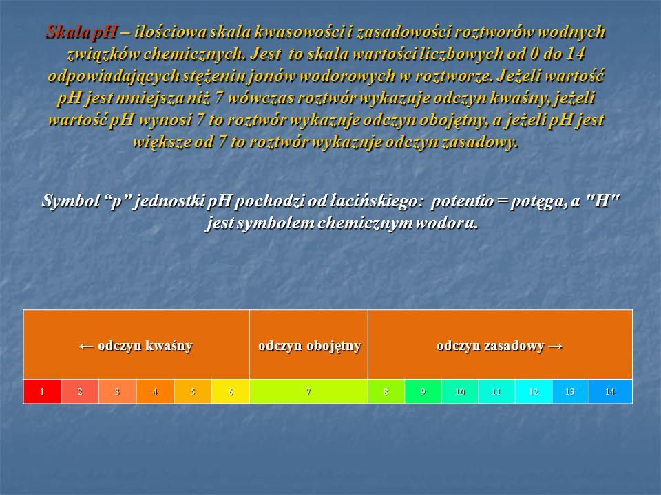 Skala pH – ilościowa skala kwasowości i zasadowości roztworów wodnych związków chemicznych. Jest to skala wartości liczbowych od 0 do 14 odpowiadający