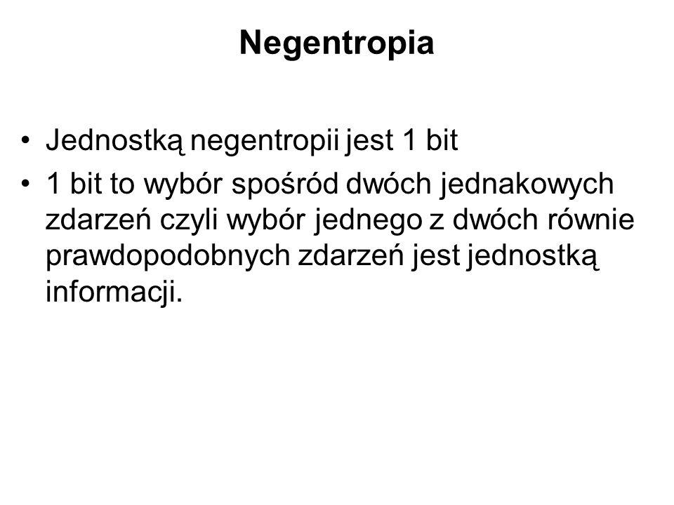Negentropia Jednostką negentropii jest 1 bit 1 bit to wybór spośród dwóch jednakowych zdarzeń czyli wybór jednego z dwóch równie prawdopodobnych zdarz