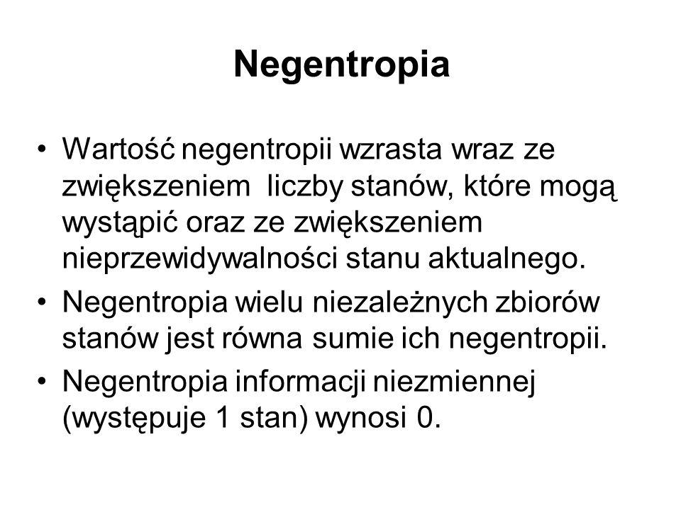 Negentropia Wartość negentropii wzrasta wraz ze zwiększeniem liczby stanów, które mogą wystąpić oraz ze zwiększeniem nieprzewidywalności stanu aktualn