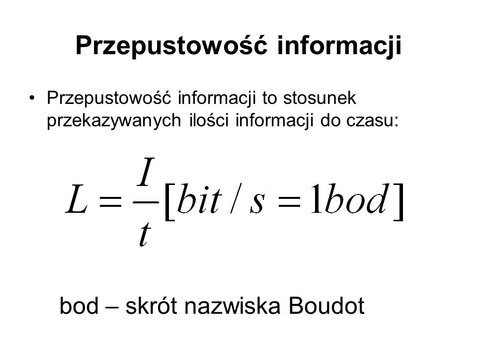 Przepustowość informacji Przepustowość informacji to stosunek przekazywanych ilości informacji do czasu: bod – skrót nazwiska Boudot