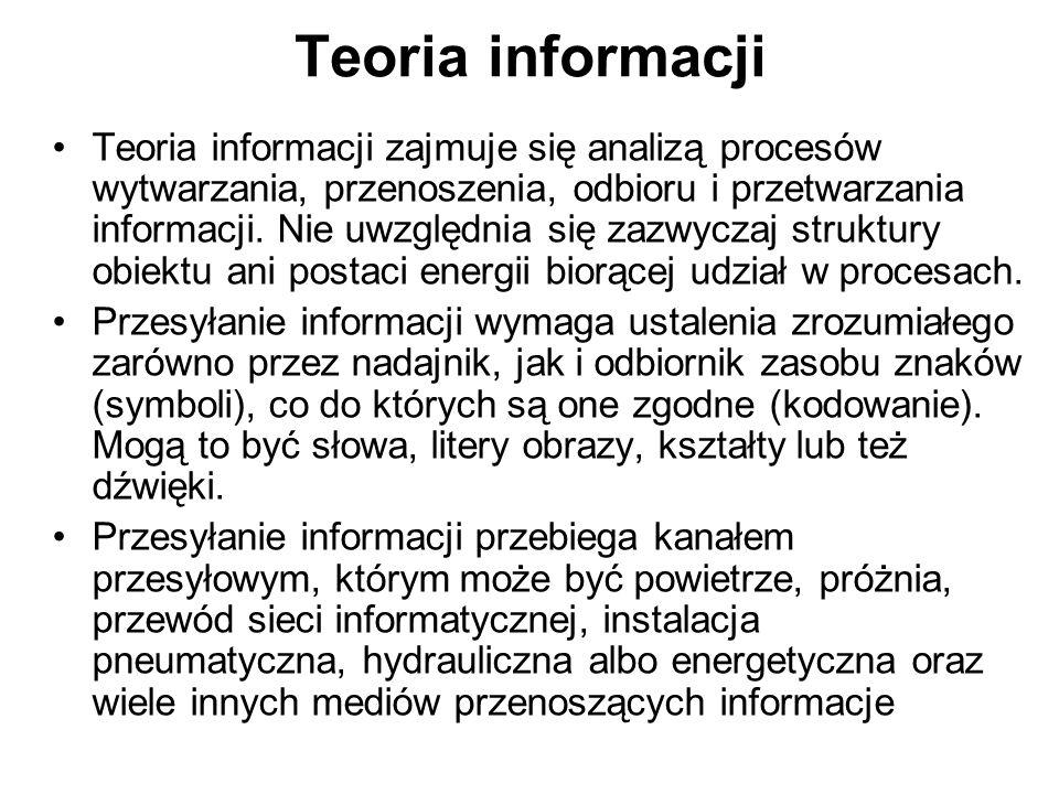 Teoria informacji Teoria informacji zajmuje się analizą procesów wytwarzania, przenoszenia, odbioru i przetwarzania informacji. Nie uwzględnia się zaz
