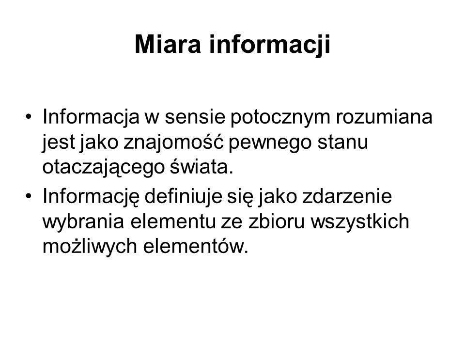 Miara informacji Informacja w sensie potocznym rozumiana jest jako znajomość pewnego stanu otaczającego świata. Informację definiuje się jako zdarzeni