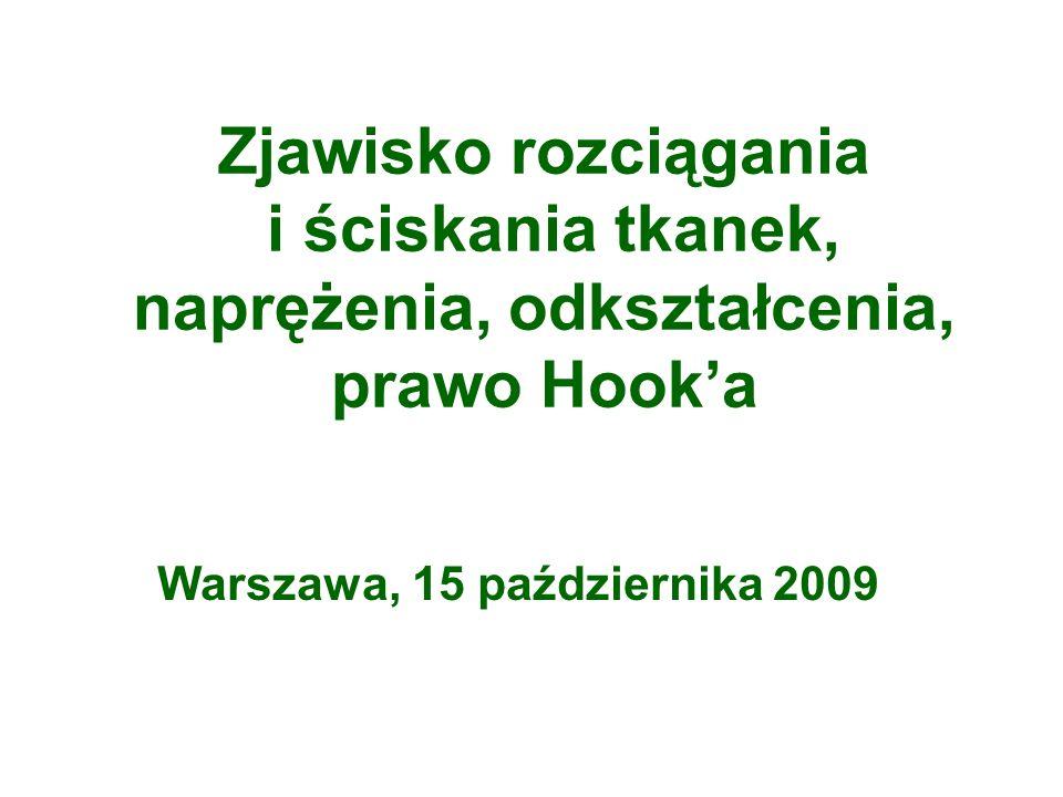 Zjawisko rozciągania i ściskania tkanek, naprężenia, odkształcenia, prawo Hooka Warszawa, 15 października 2009