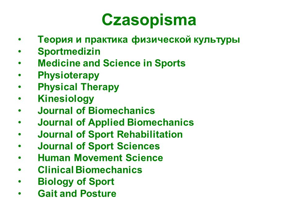 Czasopisma Теория и практика физической культуры Sportmedizin Medicine and Science in Sports Physioterapy Physical Therapy Kinesiology Journal of Biom