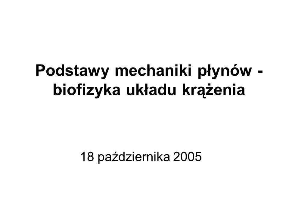 Podstawy mechaniki płynów - biofizyka układu krążenia 18 października 2005