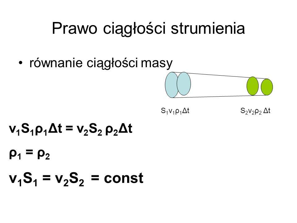 Prawo ciągłości strumienia równanie ciągłości masy S1v1ρ1ΔtS1v1ρ1ΔtS2v2ρ2 ΔtS2v2ρ2 Δt v 1 S 1 ρ 1 Δt = v 2 S 2 ρ 2 Δt ρ 1 = ρ 2 v 1 S 1 = v 2 S 2 = co