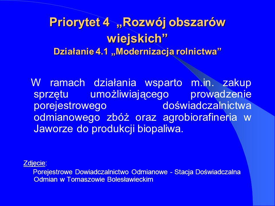 Priorytet 4 Rozwój obszarów wiejskich Działanie 4.1 Modernizacja rolnictwa W ramach działania wsparto m.in.