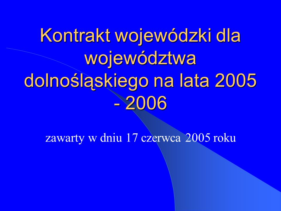 Kontrakt wojewódzki dla województwa dolnośląskiego na lata 2005 - 2006 zawarty w dniu 17 czerwca 2005 roku