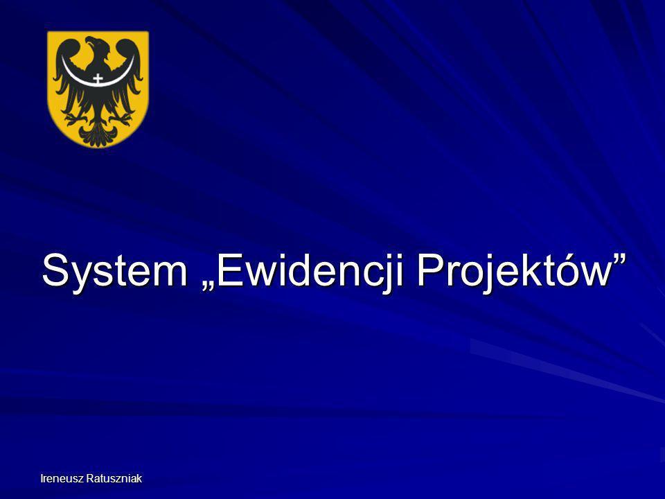 Ireneusz Ratuszniak Cel systemu Informacje niezbędne do przygotowania i realizacji Programu Wojewódzkiego i programów operacyjnych: Wskazanie działań, które cieszyć się będą największym zainteresowaniem Wskazanie działań, które cieszyć się będą największym zainteresowaniem Określenie budżetu działań i rodzajów projektów Określenie wskaźników realizacji programu Przygotowanie do uruchomienia pierwszego naboru w nowe perspektywie finansowej