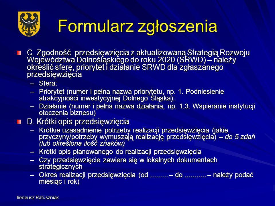 Ireneusz Ratuszniak Formularz zgłoszenia C. Zgodność przedsięwzięcia z aktualizowaną Strategią Rozwoju Województwa Dolnośląskiego do roku 2020 (SRWD)