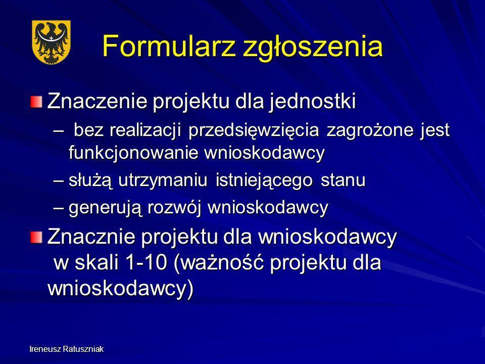 Ireneusz Ratuszniak Formularz zgłoszenia Znaczenie projektu dla jednostki – bez realizacji przedsięwzięcia zagrożone jest funkcjonowanie wnioskodawcy
