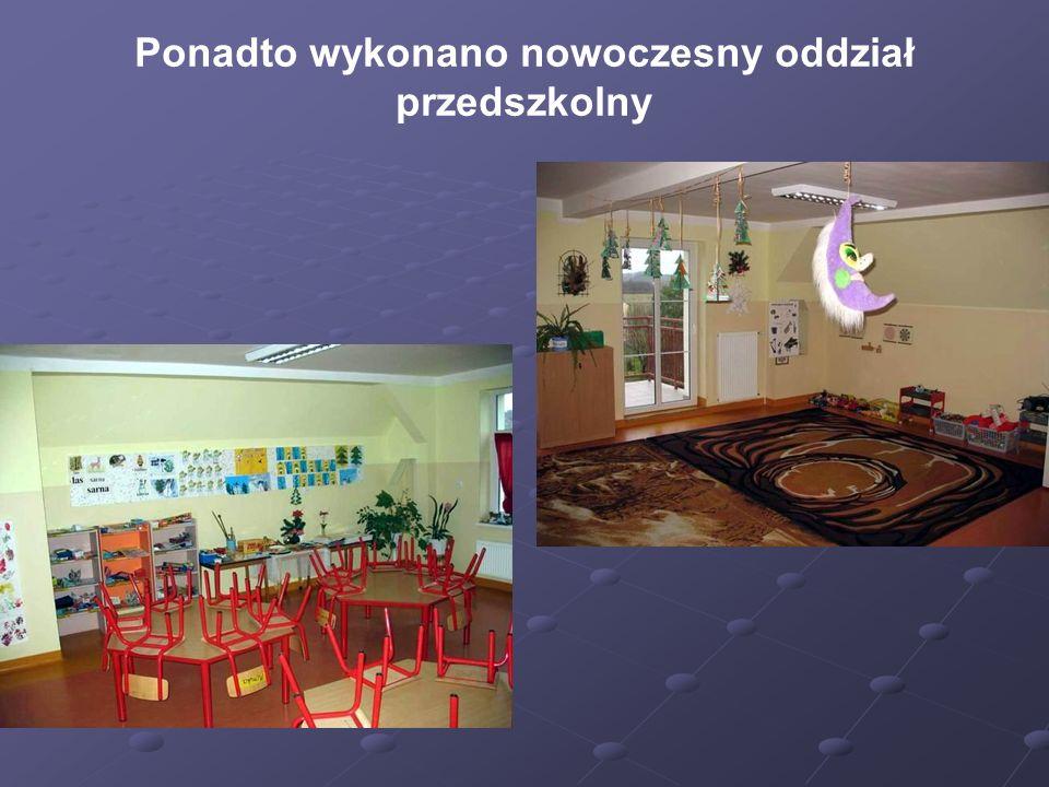 Ponadto wykonano nowoczesny oddział przedszkolny