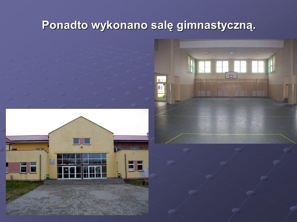 Ponadto wykonano salę gimnastyczną.