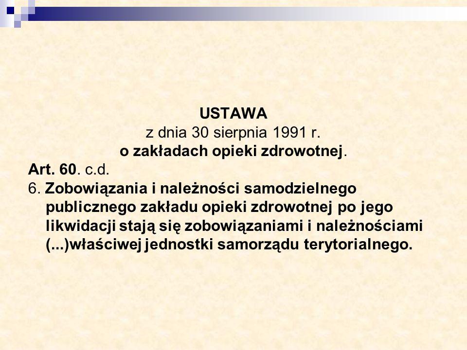 USTAWA z dnia 30 sierpnia 1991 r. o zakładach opieki zdrowotnej. Art. 60. c.d. 6. Zobowiązania i należności samodzielnego publicznego zakładu opieki z
