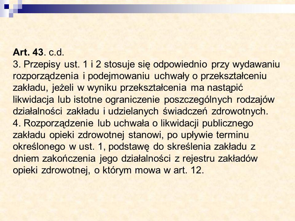 Art. 43. c.d. 3. Przepisy ust. 1 i 2 stosuje się odpowiednio przy wydawaniu rozporządzenia i podejmowaniu uchwały o przekształceniu zakładu, jeżeli w