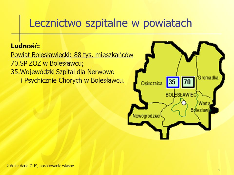 5 Lecznictwo szpitalne w powiatach Ludność: Powiat Bolesławiecki: 88 tys.