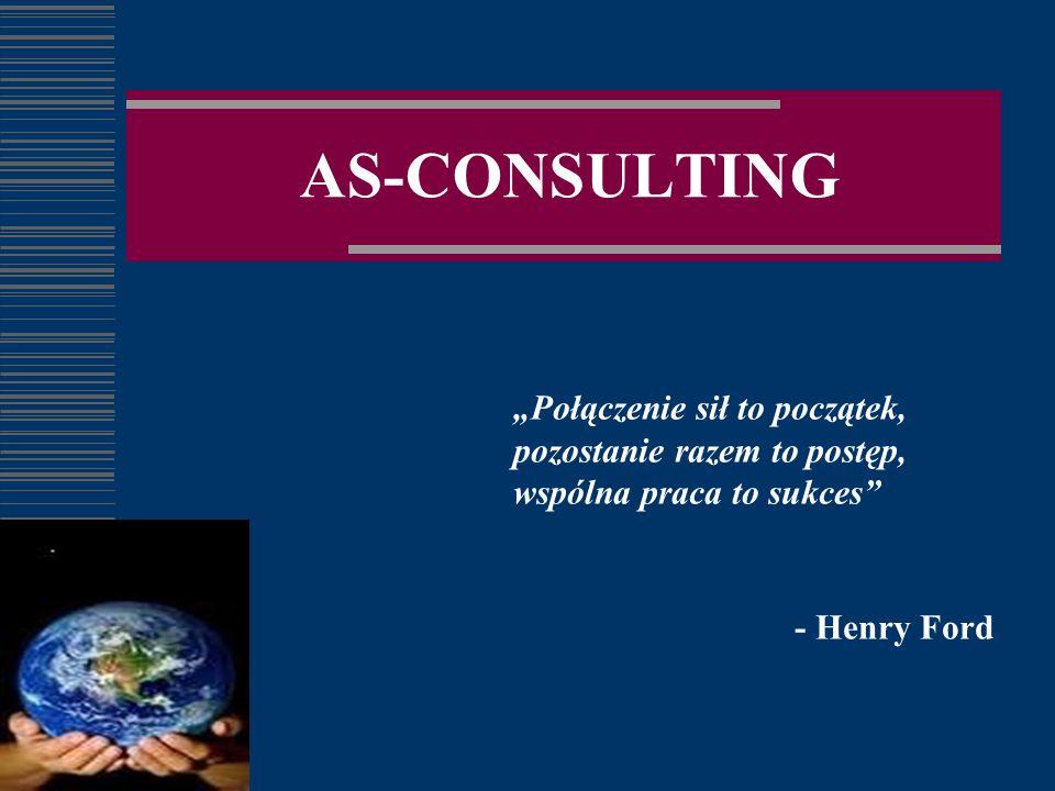 AS-CONSULTING Połączenie sił to początek, pozostanie razem to postęp, wspólna praca to sukces - Henry Ford