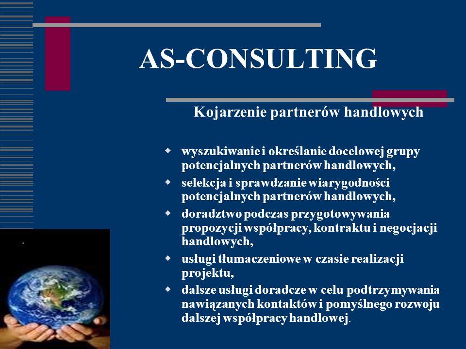 AS-CONSULTING Kojarzenie partnerów handlowych wyszukiwanie i określanie docelowej grupy potencjalnych partnerów handlowych, selekcja i sprawdzanie wiarygodności potencjalnych partnerów handlowych, doradztwo podczas przygotowywania propozycji współpracy, kontraktu i negocjacji handlowych, usługi tłumaczeniowe w czasie realizacji projektu, dalsze usługi doradcze w celu podtrzymywania nawiązanych kontaktów i pomyślnego rozwoju dalszej współpracy handlowej.