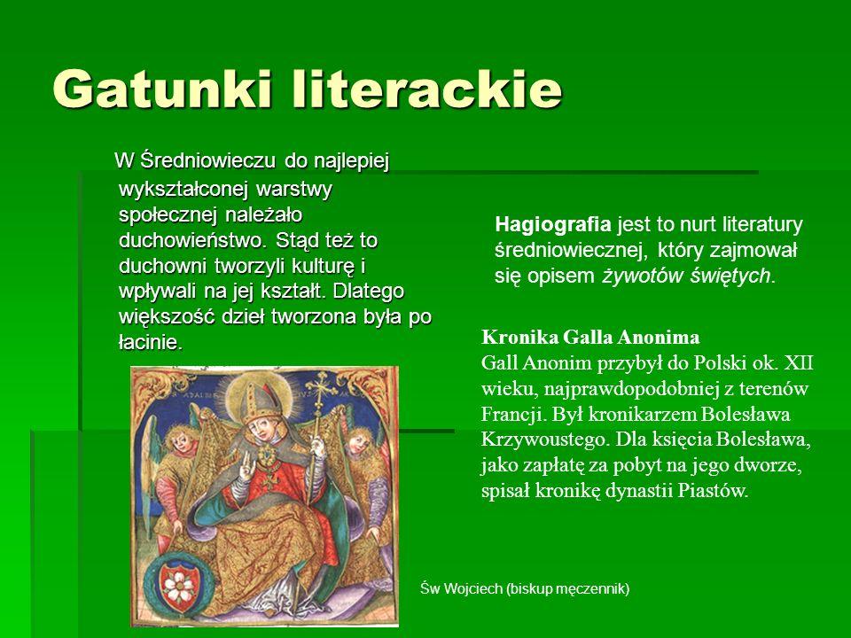 Gatunki literackie W Średniowieczu do najlepiej wykształconej warstwy społecznej należało duchowieństwo. Stąd też to duchowni tworzyli kulturę i wpływ