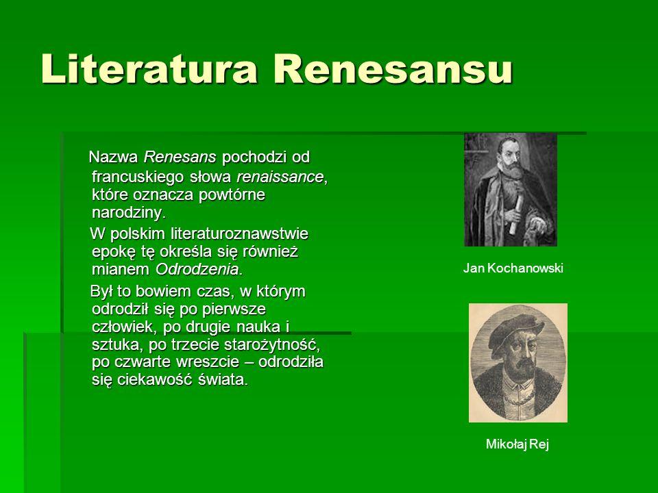 Literatura Renesansu Nazwa Renesans pochodzi od francuskiego słowa renaissance, które oznacza powtórne narodziny. Nazwa Renesans pochodzi od francuski