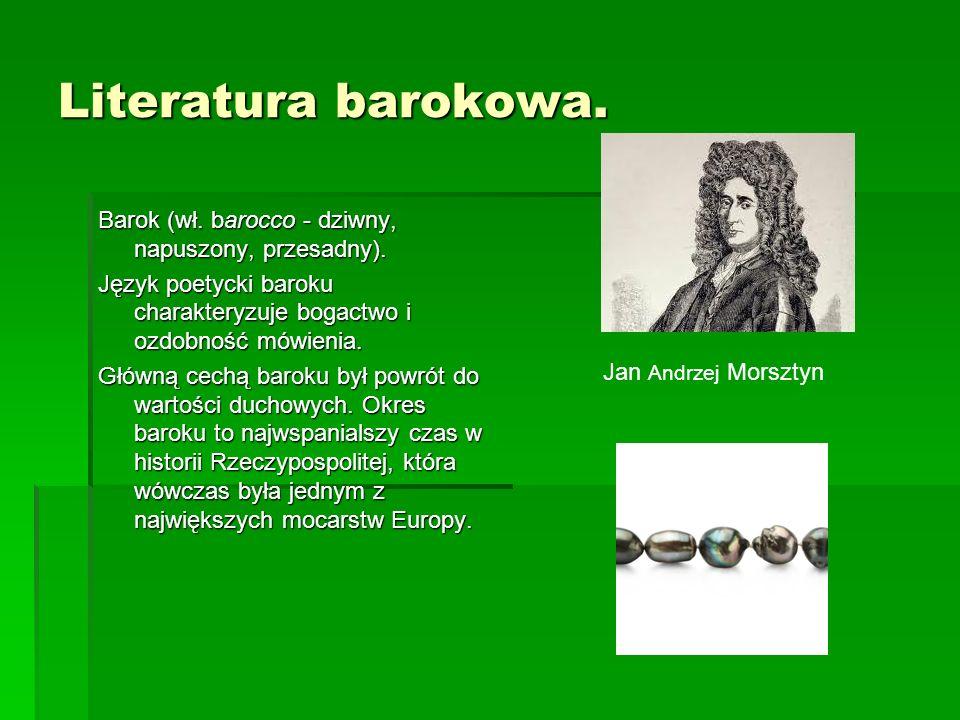 Literatura barokowa. Barok (wł. barocco - dziwny, napuszony, przesadny). Język poetycki baroku charakteryzuje bogactwo i ozdobność mówienia. Główną ce
