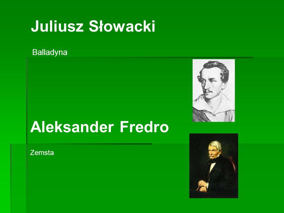 Balladyna Aleksander Fredro Juliusz Słowacki Zemsta