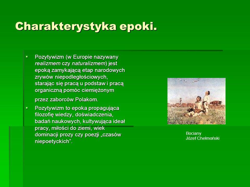 Charakterystyka epoki. Pozytywizm (w Europie nazywany realizmem czy naturalizmem) jest epoką zamykającą etap narodowych zrywów niepodległościowych, st