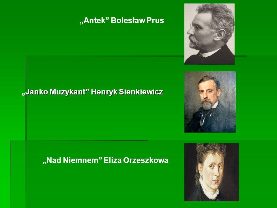 Janko Muzykant Henryk Sienkiewicz Antek Bolesław Prus Nad Niemnem Eliza Orzeszkowa