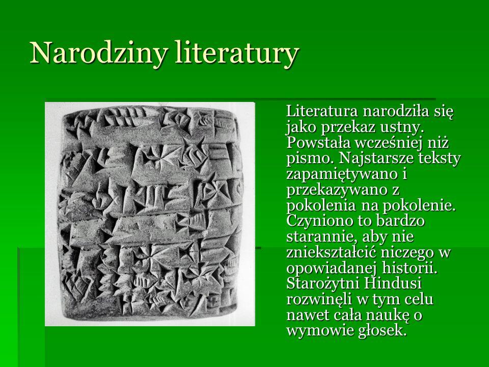 Narodziny literatury Literatura narodziła się jako przekaz ustny. Powstała wcześniej niż pismo. Najstarsze teksty zapamiętywano i przekazywano z pokol