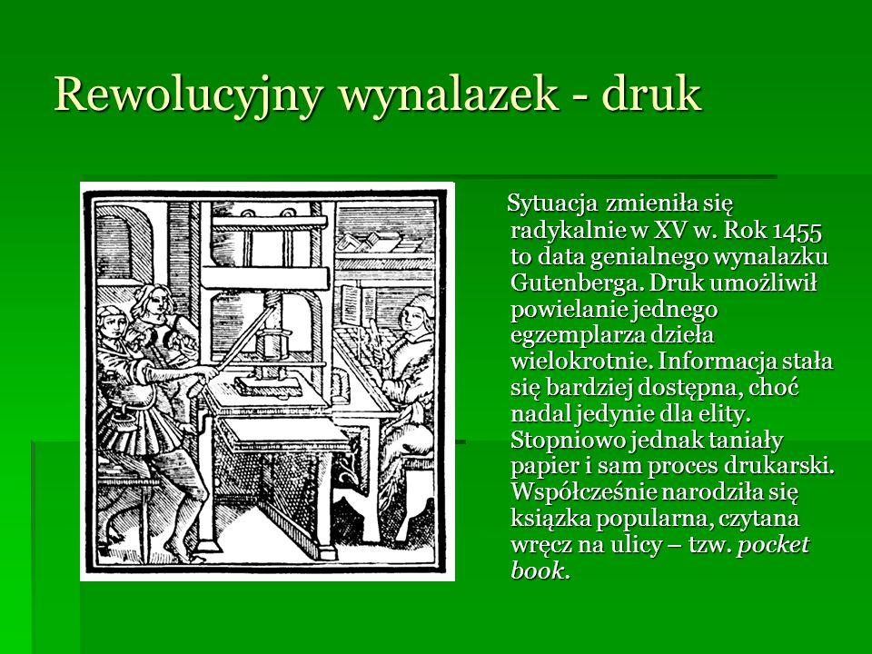Rewolucyjny wynalazek - druk Sytuacja zmieniła się radykalnie w XV w. Rok 1455 to data genialnego wynalazku Gutenberga. Druk umożliwił powielanie jedn