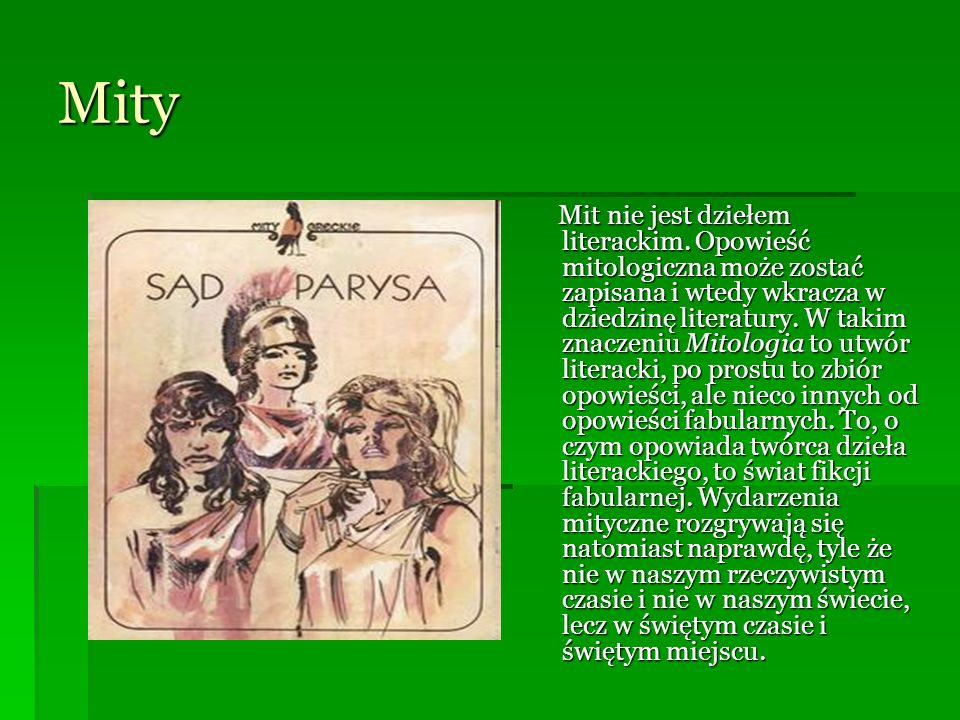Mity Mit nie jest dziełem literackim. Opowieść mitologiczna może zostać zapisana i wtedy wkracza w dziedzinę literatury. W takim znaczeniu Mitologia t