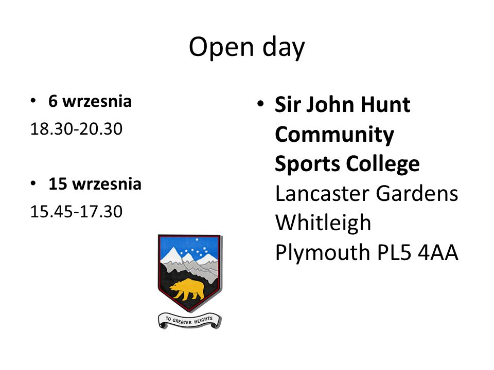 Open day 6 wrzesnia 18.30-20.30 15 wrzesnia 15.45-17.30 Sir John Hunt Community Sports College Lancaster Gardens Whitleigh Plymouth PL5 4AA