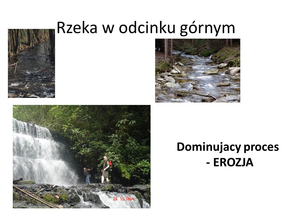 Rzeka w odcinku górnym Dominujacy proces - EROZJA