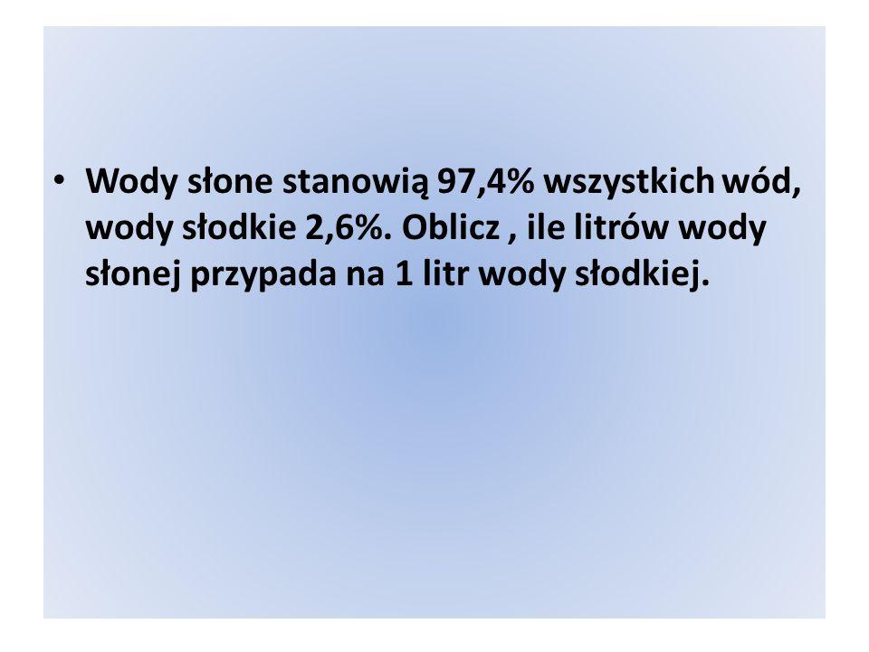 97,4 l : 2,6 l =37,46 l Odpowiedź:Na 1 l wody słodkiej przypada 37,46 l wody słonej.