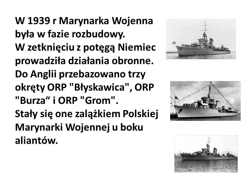 W 1939 r Marynarka Wojenna była w fazie rozbudowy. W zetknięciu z potęgą Niemiec prowadziła działania obronne. Do Anglii przebazowano trzy okręty ORP