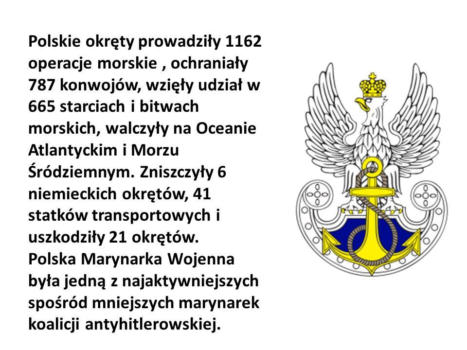 Polskie okręty prowadziły 1162 operacje morskie, ochraniały 787 konwojów, wzięły udział w 665 starciach i bitwach morskich, walczyły na Oceanie Atlant