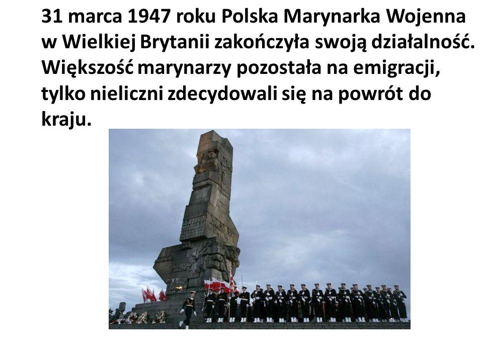 31 marca 1947 roku Polska Marynarka Wojenna w Wielkiej Brytanii zakończyła swoją działalność. Większość marynarzy pozostała na emigracji, tylko nielic