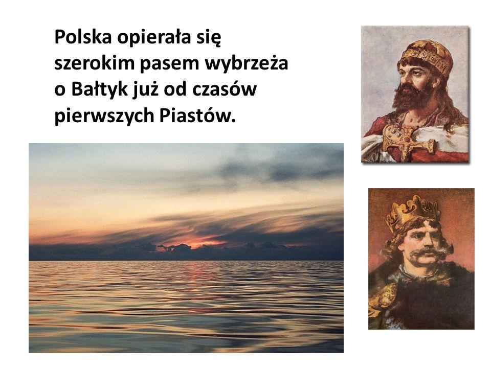 Polska opierała się szerokim pasem wybrzeża o Bałtyk już od czasów pierwszych Piastów.