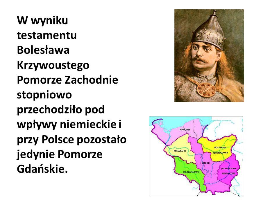W wyniku testamentu Bolesława Krzywoustego Pomorze Zachodnie stopniowo przechodziło pod wpływy niemieckie i przy Polsce pozostało jedynie Pomorze Gdań