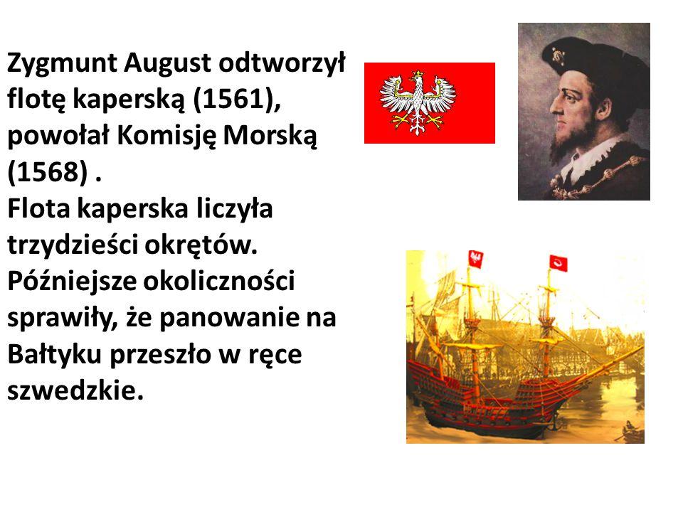 Zygmunt August odtworzył flotę kaperską (1561), powołał Komisję Morską (1568). Flota kaperska liczyła trzydzieści okrętów. Późniejsze okoliczności spr