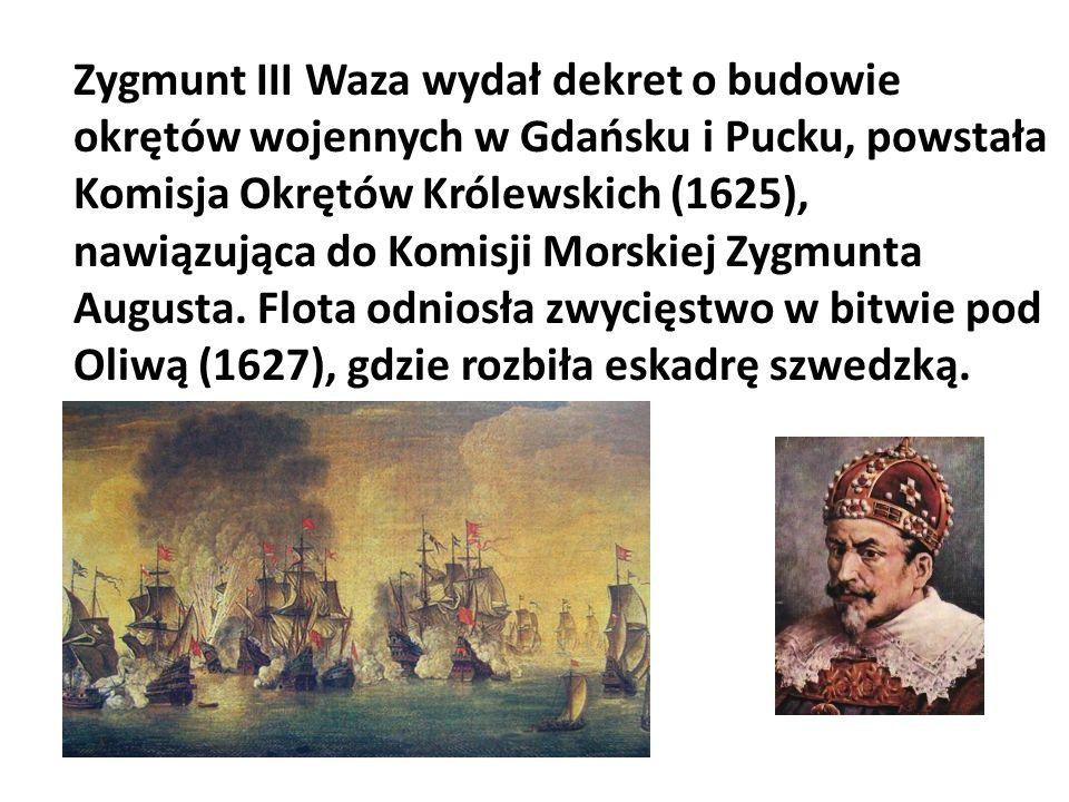 Zygmunt III Waza wydał dekret o budowie okrętów wojennych w Gdańsku i Pucku, powstała Komisja Okrętów Królewskich (1625), nawiązująca do Komisji Morsk