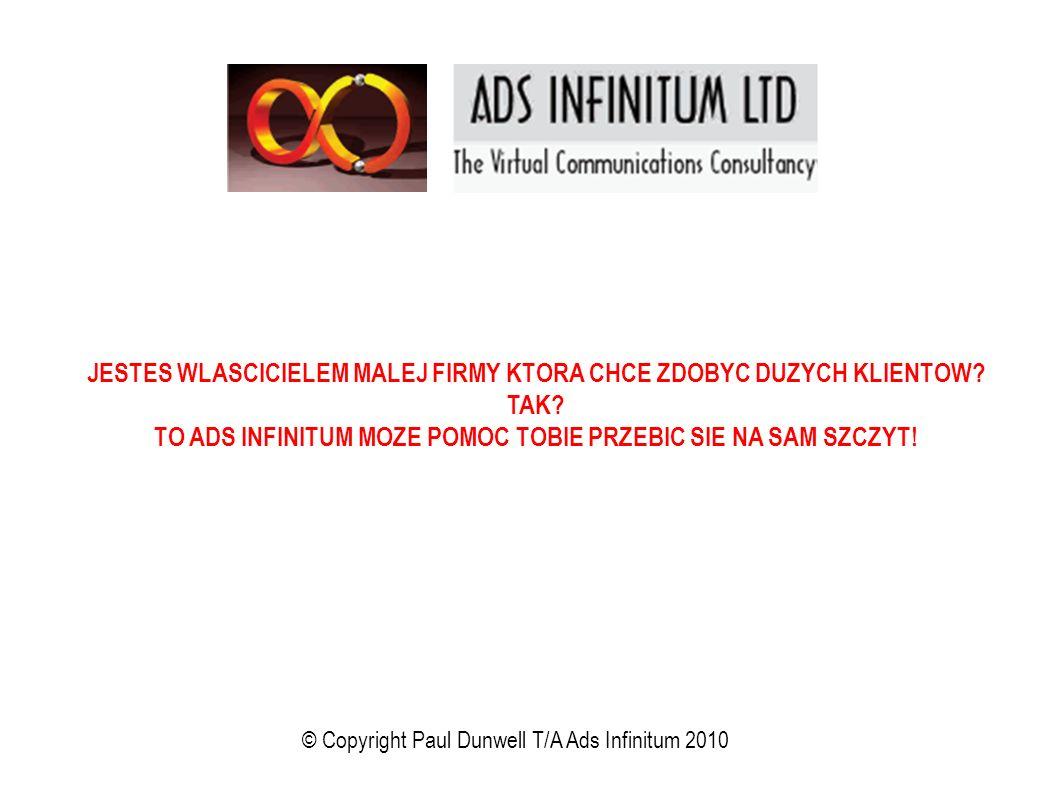 © Copyright Paul Dunwell T/A Ads Infinitum 2010 JESTES WLASCICIELEM MALEJ FIRMY KTORA CHCE ZDOBYC DUZYCH KLIENTOW.