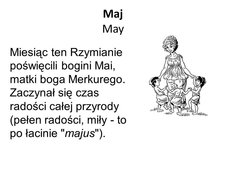 Maj May Miesiąc ten Rzymianie poświęcili bogini Mai, matki boga Merkurego. Zaczynał się czas radości całej przyrody (pełen radości, miły - to po łacin